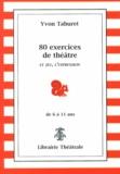 Yvon Taburet - 80 exercices de théâtre pour enfants de 6 à 11 ans - Le jeu, l'expression.