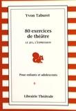 Yvon Taburet - 80 exercices de théâtre pour enfants et adolescents - Le jeu, l'expression.