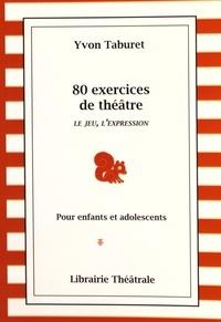 80 exercices de théâtre pour enfants et adolescents- Le jeu, l'expression - Yvon Taburet |