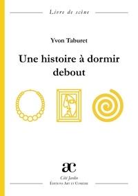 Téléchargez des livres gratuits sans carte de crédit Une histoire à dormir debout 9782373932904 par Yvon Taburet RTF in French