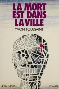 Yvon Toussaint - La Mort est dans la ville.