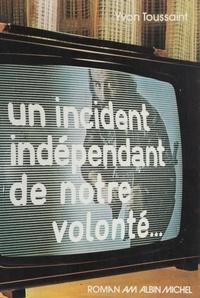 Yvon Toussaint - Un Incident indépendant de notre volonté.