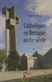 Yvon Tranvouez - Catholiques en Bretagne au XXe siècle.