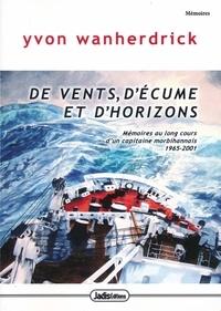 Yvon Wanherdrick - De vents, d'écume et d'horizons - Mémoires au long-cours d'un capitaine morbihannais (1965-2001).