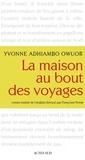 Yvonne Adhiambo Owuor - La maison au bout des voyages.