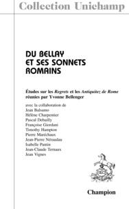 Yvonne Bellenger - Du Bellay et ses sonnets romains - Etudes sur les Regrets et les Antiquitez de Rome.