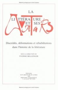 Yvonne Bellenger - La littérature et ses avatars - Discrédits, déformations et réhabilitations dans l'histoire de la littérature.