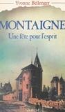 Yvonne Bellenger - Montaigne - Une fête pour l'esprit.
