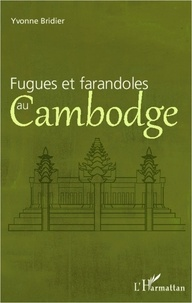 Yvonne Bridier - Fugues et farandoles au Cambodge.