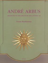 Yvonne Brunhammer - André Arbus - Architecte-décorateur des années 40.