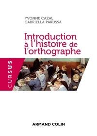 Yvonne Cazal et Gabriella Parussa - Introduction à l'histoire de l'orthographe - Cours et excercices.