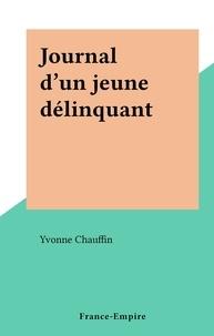 Yvonne Chauffin - Journal d'un jeune délinquant.