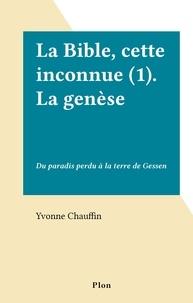 Yvonne Chauffin - La Bible, cette inconnue (1). La genèse - Du paradis perdu à la terre de Gessen.