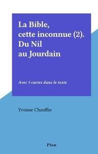 Yvonne Chauffin - La Bible, cette inconnue (2). Du Nil au Jourdain - Avec 3 cartes dans le texte.