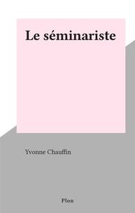 Yvonne Chauffin - Le séminariste.
