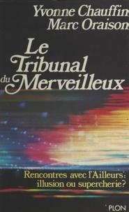 Yvonne Chauffin et Marc Oraison - Le tribunal du merveilleux - Rencontres avec l'Ailleurs : illusion ou supercherie.