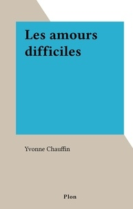 Yvonne Chauffin - Les amours difficiles.