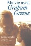 Yvonne Cloetta et Marie-Françoise Allain - Ma vie avec Graham Greene - A la recherche d'un commencement.
