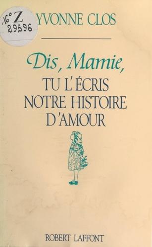 Dis, Mamie, tu l'écris notre histoire d'amour