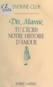 Yvonne Clos - Dis, Mamie, tu l'écris notre histoire d'amour.
