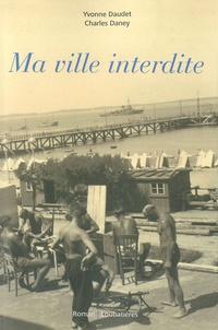 Yvonne Daudet et Charles Daney - Ma ville interdite.