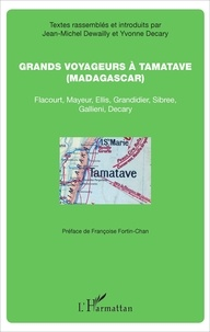 Yvonne Decary et Jean-Michel Dewailly - Grands voyageurs à Tamatave (Madagascar) - Flacourt, Mayeur, Ellis, Grandidier, Sibree, Gallieni, Decary.