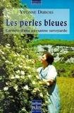 Yvonne Dubois - Les perles bleues - Carnets d'une paysanne savoyarde.