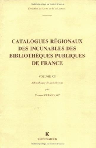 Yvonne Fernillot - Catalogues régionaux des incunables des bibliothèques publiques de France - Volume 12, Bibliothèque de la Sorbonne.