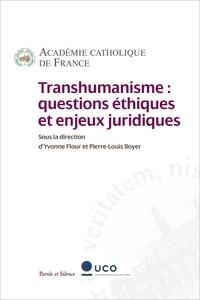 Yvonne Flour et Pierre-Louis Boyer - Transhumanisme - Questions éthiques et enjeux juridiques.