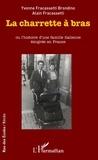 Yvonne Fracassetti Brondino et Alain Fracassetti - La charrette à bras ou l'histoire d'une famille italienne émigrée en France.