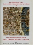 Yvonne-Hélène Le Maresquier-Kesteloot - Le commerce fluvial dans la région parisienne au XVe siècle - Tome 3, Les officiers municipaux de la Ville de Paris au XVe siècle.