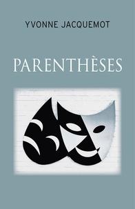 Téléchargements ebook epub Parenthèses  - Nouvelles (French Edition) par Yvonne Jacquemot 9791026239819 MOBI PDF