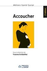 Yvonne Knibiehler - Accoucher - Femmes, sages-femmes et médecins depuis le milieu du XXe siècle.