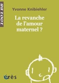 Yvonne Knibiehler - La revanche de l'amour maternel ?.