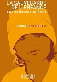 Yvonne Knibiehler - La sauvegarde de l'enfance dans les Bouches-du-Rhône.