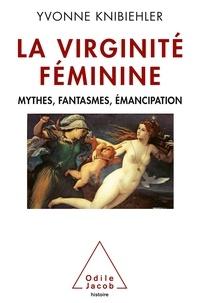 Yvonne Knibiehler - La virginité féminine - Mythes, fantasmes, émancipation.