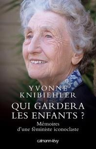 Yvonne Knibiehler - Qui gardera les enfants ? - Mémoires d'une féministe iconoclaste.