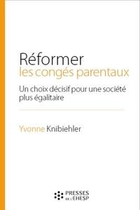 Yvonne Knibiehler - Réformer les congés parentaux - Un choix décisif pour une société plus égalitaire.