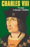 Yvonne Labande-Mailfert - Charles VIII - Le vouloir et la destinée.