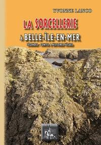 Yvonne Lanco - La sorcellerie à Belle-Ile-en Mer - Légendes, contes et histoires vraies.