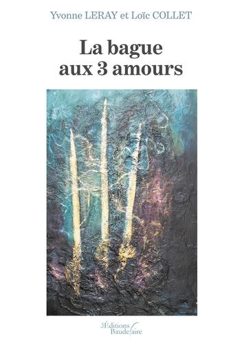 Yvonne Leray et Loïc Collet - La bague aux 3 amours.
