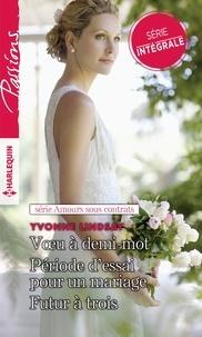Yvonne Lindsay - Amours sous contrats - Voeu à demi-mot - Période d'essai pour un mariage - Futur à trois.