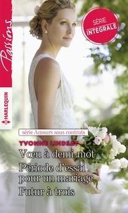 Yvonne Lindsay - Amours sous contrats - Voeu à demi-mot ; Période d'essai pour un mariage ; Futur à trois.