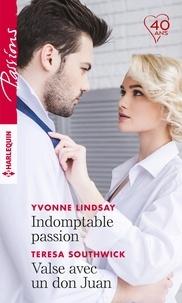Yvonne Lindsay et Teresa Southwick - Indomptable passion - Valse avec un don Juan.