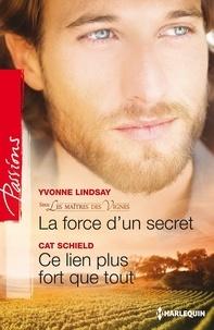 Yvonne Lindsay et Cat Schield - La force d'un secret - Ce lien plus fort que tout - T3 - Les maîtres des vignes.