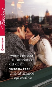 Yvonne Lindsay et Victoria Pade - La puissance du désir - Une attirance irrépressible.