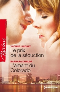 Yvonne Lindsay et Barbara Dunlop - Le prix de la séduction - L'amant du Colorado.