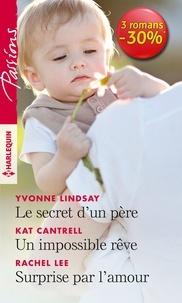 Yvonne Lindsay et Kat Cantrell - Le secret d'un père ; Un impossible rêve ; Surprise par l'amour.