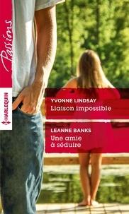 Yvonne Lindsay et Leanne Banks - Liaison impossible - Une amie à séduire.