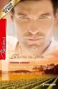 Yvonne Lindsay - Revanche pour un héritier - L'étreinte d'un rival - T1 - Les maîtres des Vignes.